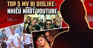 5 MV bị dislike nhiều nhất thế giới trên YouTube, bất ngờ với cái tên và lý do của MV đứng 'top 1'
