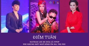 Điểm tuần: Nathan Lee đe dọa cả Vpop, Phi Nhung bất ngờ dính 'thị phi'