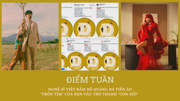Điểm tuần: Nghệ sĩ Việt rầm rộ quảng bá tiền ảo, 'Trốn Tìm' của Đen Vâu trở thành 'cơn sốt'