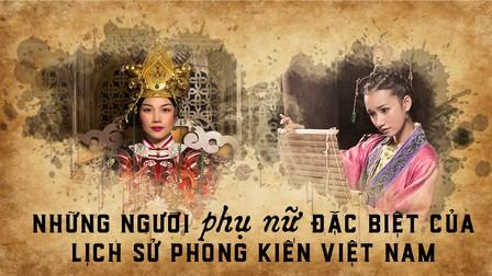 Những người phụ nữ 'có 1 không 2' trong lịch sử phong kiến Việt Nam (phần 1)