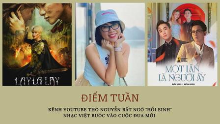 Điểm tuần: Kênh YouTube Thơ Nguyễn bất ngờ 'hồi sinh', nhạc Việt bước vào cuộc đua mới