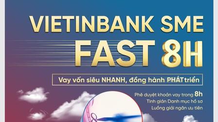 VietinBank SME Fast 8H - Vay vốn siêu nhanh chỉ trong 8 giờ